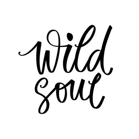 Wild soul - Vector hand drawn lettering phrase. Modern brush calligraphy. Motivation and inspiration quote