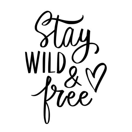 Stay wild and free- Vector hand drawn lettering phrase. Modern brush calligraphy. Motivation and inspiration quote