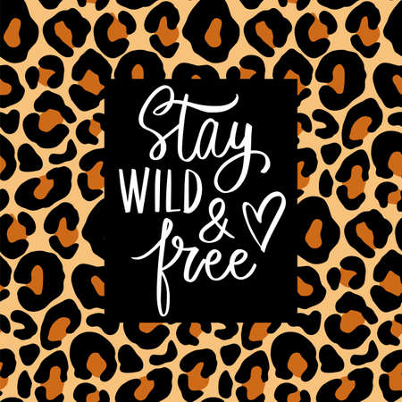 Stay wild and free- Vector hand drawn lettering phrase. Leopard background. Modern brush calligraphy. Motivation and inspiration quote