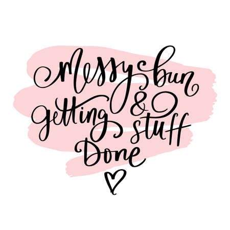 Messy bun and getting stuff done - Handwritten lettering quote, slogan or saying about hairstyle.