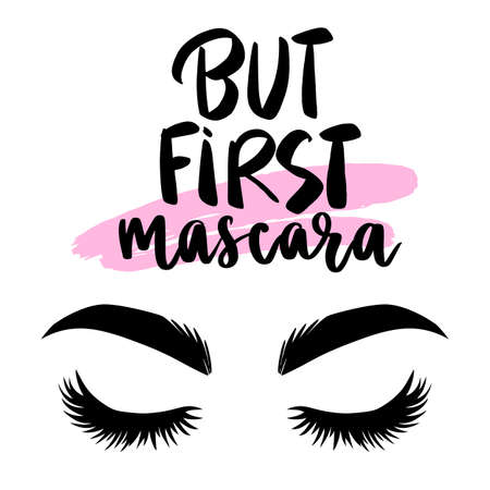 Lashes vector illustration, But first mascara - makeup quote. Modern brush calligraphy. Motivation and inspiration phrase