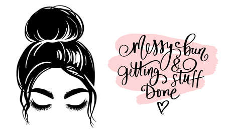 Messy hair bun, vector woman silhouette. Beautiful girl drawing illustration and fashion quote Messy bun and getting stuff done . Vecteurs