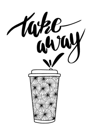 Vector Take Away phrase. Coffee to go illustration. Plastic or paper cup to take out. Lettering and hand drawn elements. Doodle style. Black silhouette on white background. Vettoriali