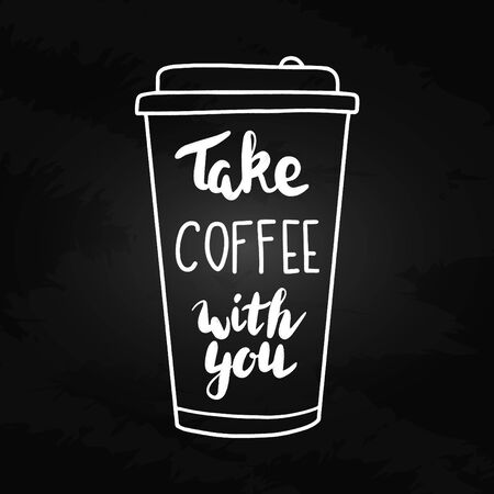 Hand written quote Take Coffee with you. Drink to go concept. Plastic or paper cup to take out. Lettering and doodle illustration. Chalk silhouette on blackboard.