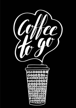 Vector Coffee to go phrase. Take away drinks illustration. Plastic or paper cup to take out. Lettering and hand drawn elements. Doodle style. Black silhouette on white background. Illusztráció