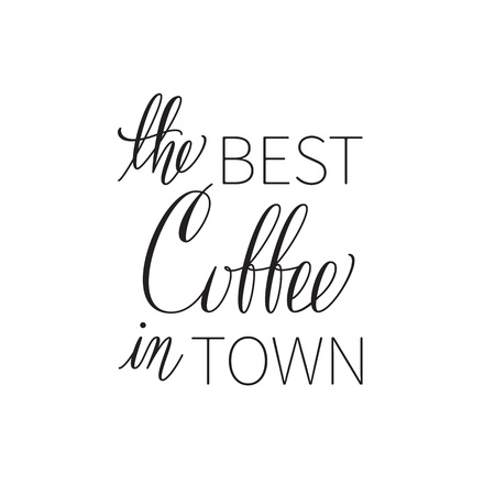 best: Best coffee in town. black lettering on white background.