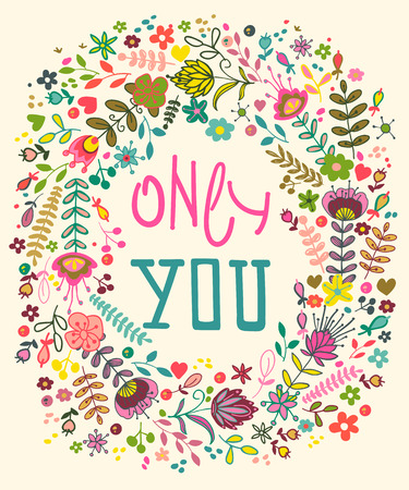 Floral composition with only you sentence. Floral card.