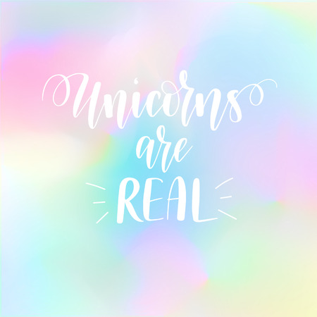 Unicorns are real. Vector magic fairy tale inspiration saying on a soft pastel blended holographic background