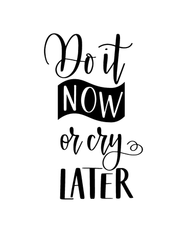 Do it now or cry later vector lettering and calligraphy motivational quote. Everyday inspiration print Ilustrace