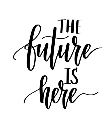 The future is here motivational inspiration vector calligraphy design