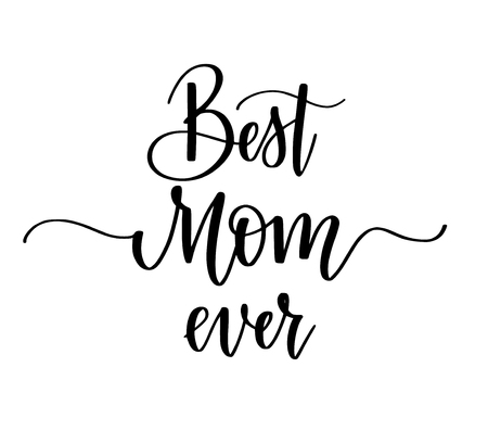 Best Mom ever vector calligraphy design. Posters, greeting card, Mother day Illustration