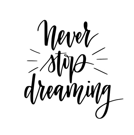Never stop dreaming vector motivational calligraphy design. Inspiration quote for posters, mugs, prints Illustration