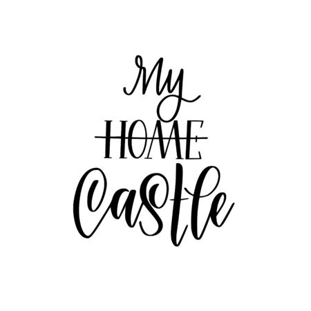 My home is my castle vector calligraphy lettering nice motivational house design Reklamní fotografie - 128582212
