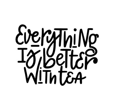 Everything is better with tea vector tea lover nice quote