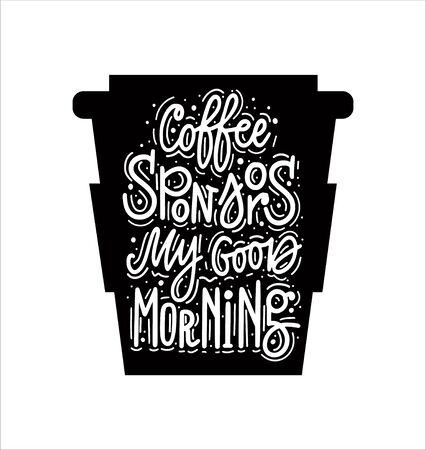 Coffee sponsors my good morning. Vector fun morning mood coffee lover quote Reklamní fotografie - 128526875