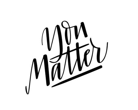 You matter vector inspirational quote design print