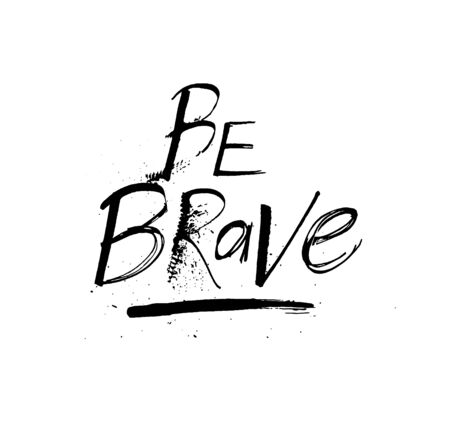 Be brave grunge ink motivation quote design