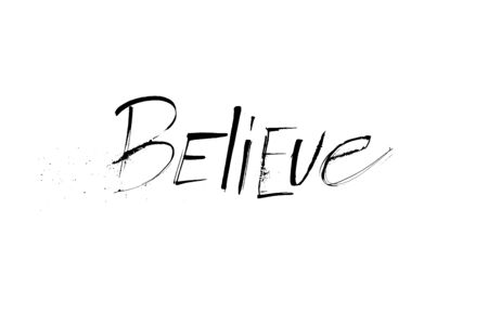 Grunge ruling pen calligraphy word Believe. Motivation inspiration spiritual quote