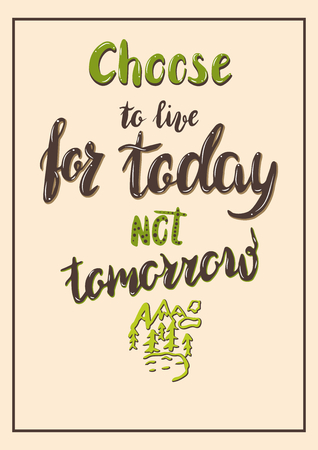 hopeful: Lettering message, quote choose to live for today not tomorrow, hand drawn inscription with brush pen. Color. Vector.