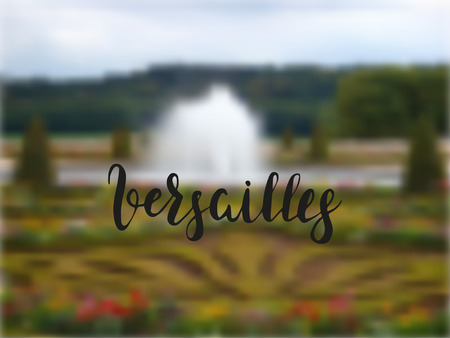 Blurred background with Versailles Gardens and hand drawn lettering Versailles. Vector