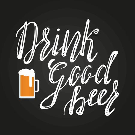 Brushed lettering inscription drink good beer with beer glass. Vector logo. Hand drawn illustration. Design element for restaurant, pub, beer fest.