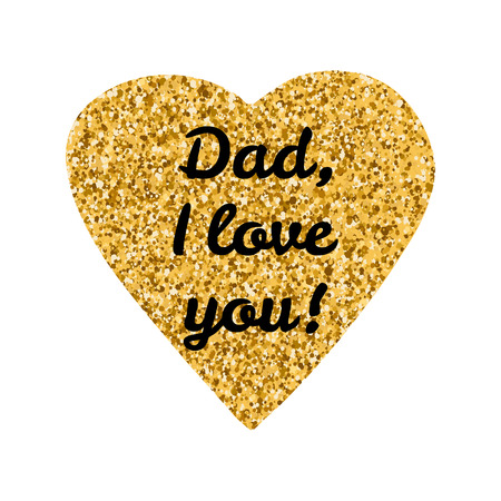 i mate: Dad, I  love you text on the creative gold heart, white background