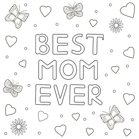 Best mom ever - hand drawn text,  hearts, buterflies, flowers. Coloring page. Vector illustration
