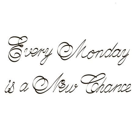 current affairs: Every Monday is a New Chance inspirational quotes lettering for postcards, business ideas announcements, Illustration
