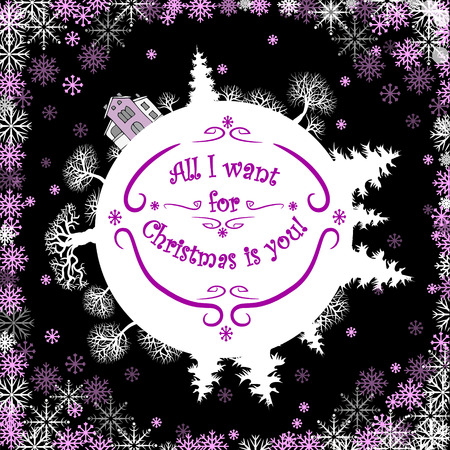 Inspirational quote about winter.All I want for Christmas is you.Design for Christmas greeting cards and poster.Cartoon  globe with winter landscape.Declaration of love