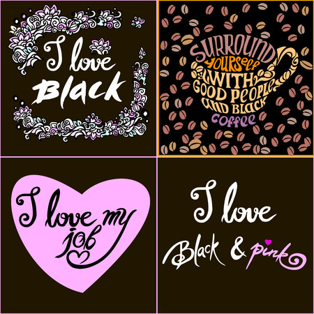 quotations: Surround yourself with good people and black coffee.I love black.I love my job.Set of Hand drawn inscription quotations for invitation and greeting card,prints,posters.Hand drawn design elements