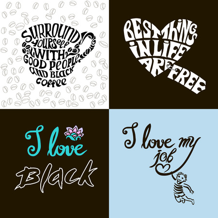 entered: Surround yourself with good people and black coffee.I love black.I love my job.Best things in life are free.Set of Hand drawn inscription for invitation and greeting card, prints and posters