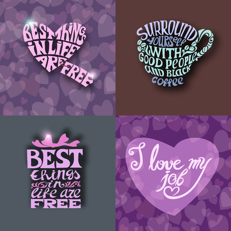 entered: Surround yourself with good people and black coffee.Best things in life are free. I love my job. Set of Hand drawn inscription quotations.Calligraphy motivation concept