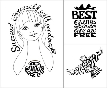 entered: Surround yourself with good people and black coffee.Best things in life are free.Follow your heart!Set of Hand drawn inscription quotations.Calligraphy motivation concept.Girl drinks coffee Illustration