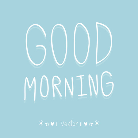 good morning: Vector good morning, hand lettering text, handmade calligraphy, Illustration