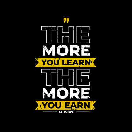 the more you learn the more you earn estd 1993 typography. white, yellow text combination on black background