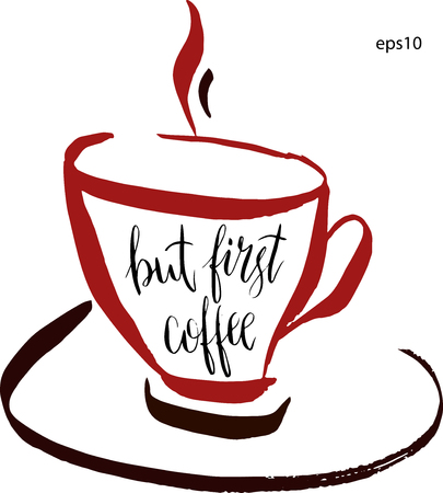 but: But first coffee lettering in a cup of coffee in vector. Hand-drawn vector artistic illustration for design, textile, prints, t-shirt