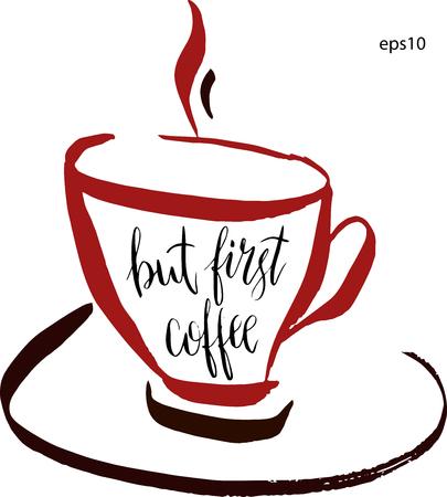 Mais d'abord, le lettrage de café dans une tasse de café dans le vecteur. Hand-drawn illustration vectorielle artistique pour la conception, textile, impressions, t-shirt