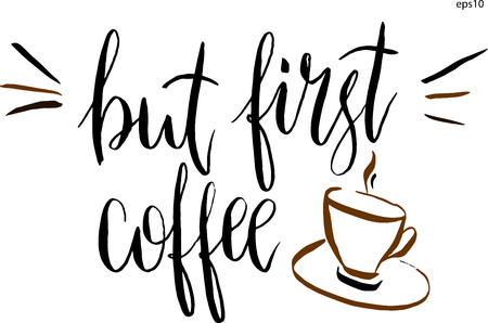 but: But first coffee lettering and a cup of coffee in vector. Hand-drawn vector artistic illustration for design, textile, prints, t-shirt