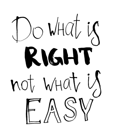 Vector Do what is right not what is easy lettering. Hand painted card for design or background.