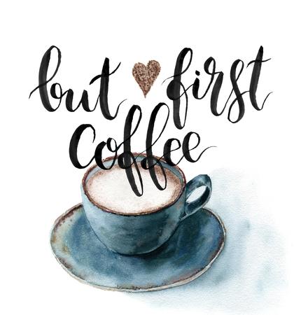 Acquerello Ma prima carta di caffè. Tazza di caffè dipinta a mano con iscrizione isolato su priorità bassa bianca. Per il design, il tessuto o la stampa.