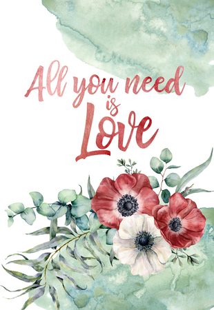Watercolor All you need is love floral card. Hand painted print with anemone flowers, different eucalyptus leaves isolated on white background. Illustration for design, fabric or background.