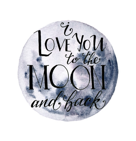 Watercolor moon concept card. Hand drawn blue moon and I love you to the moon and back lettering isolated on white background.  Modern print for design.