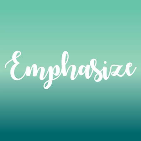 Emphasize. Inspirational lettering. vector illustration