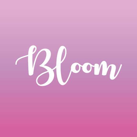 Bloom. Inspirational lettering. vector illustration