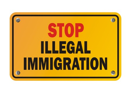illegal immigrant: stop illegal immigration - warning sign