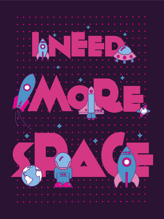 i t: I Need More Space.Typographic Art and Flat Illustration for Poster Print ,Greeting Card ,T shirt apparel design.