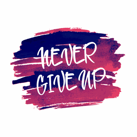 Never give up motivational, inspirational quote on watercolor blot. Hand drawn lettering. Vector illustration