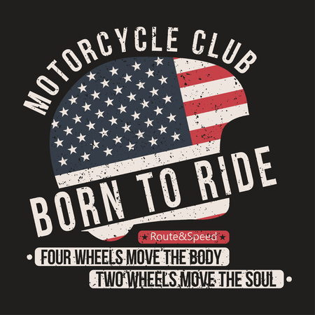 Motorcycle t-shirt graphics. Helmet with USA flag and lettering Motorcycle club, Born to ride and motivation quote. Vintage typography for apparel, poster, badge. Vector