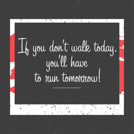 Motivational poster with frame. If you dont walk today, youll have to run tomorrow lettering on dark background. Vector
