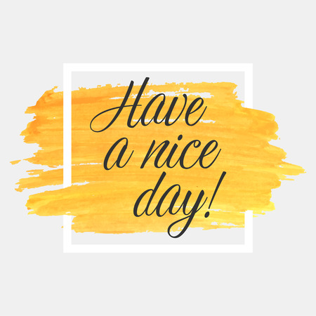 Have a nice day lettering on watercolor stroke with white frame. Orange grunge abstract background brush paint texture. Vector Illustration